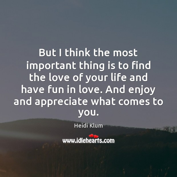 But I think the most important thing is to find the love Heidi Klum Picture Quote