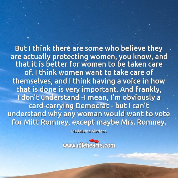 But I think there are some who believe they are actually protecting Madeleine Albright Picture Quote