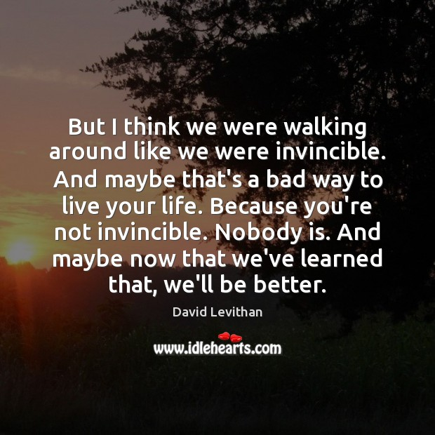 But I think we were walking around like we were invincible. And Image
