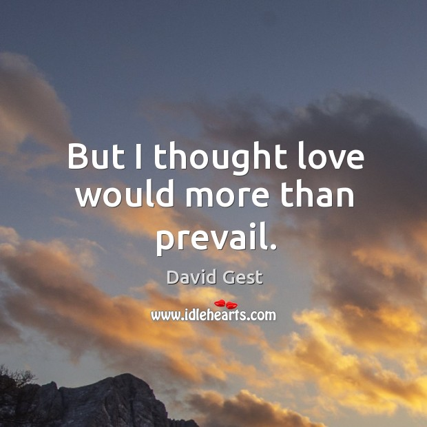 But I thought love would more than prevail. Image