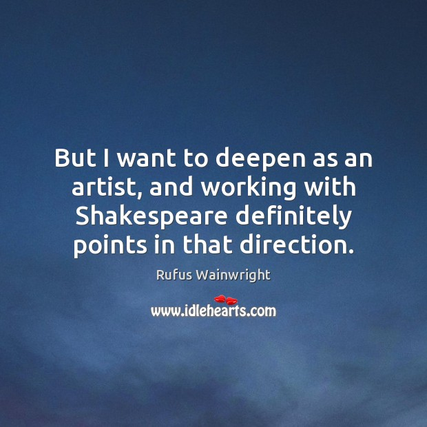 But I want to deepen as an artist, and working with Shakespeare Image