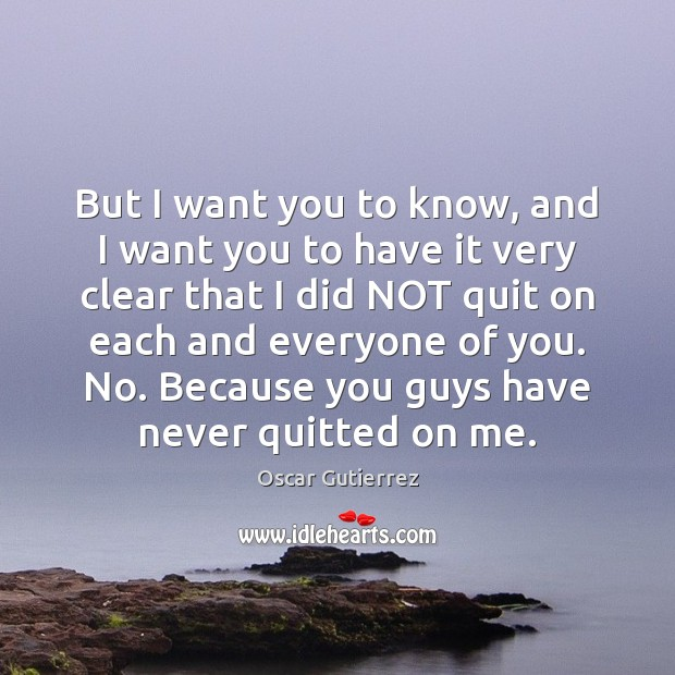 But I want you to know, and I want you to have Oscar Gutierrez Picture Quote