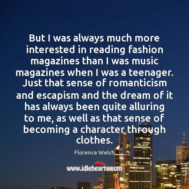 But I was always much more interested in reading fashion magazines than Florence Welch Picture Quote
