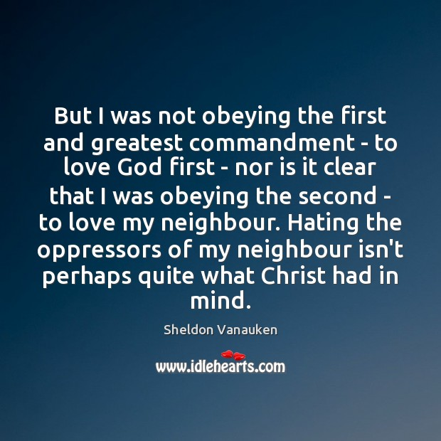 But I was not obeying the first and greatest commandment – to Sheldon Vanauken Picture Quote