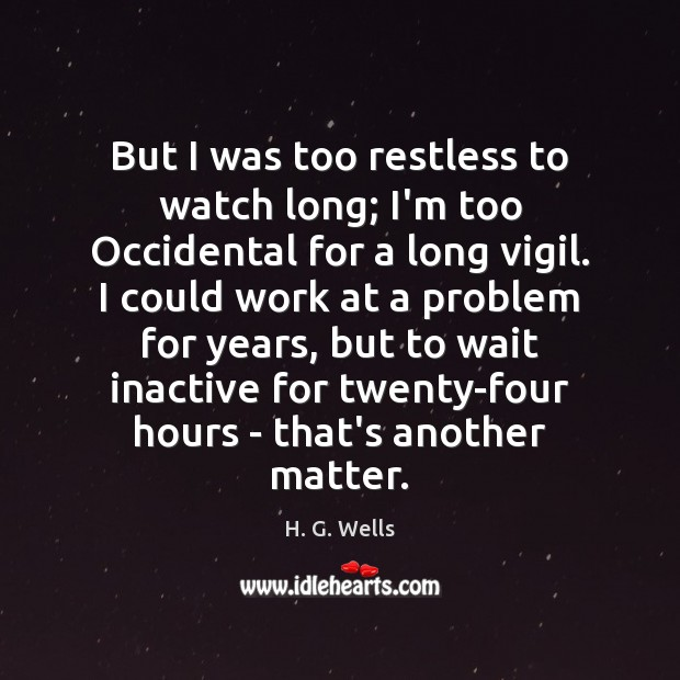 But I was too restless to watch long; I'm too Occidental for H. G. Wells Picture Quote
