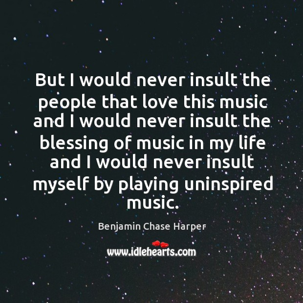 Image, But I would never insult the people that love this music and I would never insult