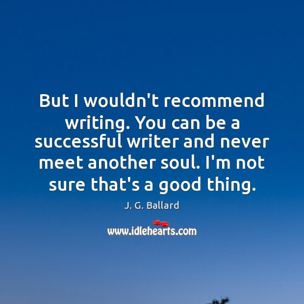 But I wouldn't recommend writing. You can be a successful writer and Image