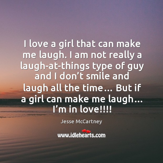 But if a girl can make me laugh… I'm in love!!!! Jesse McCartney Picture Quote