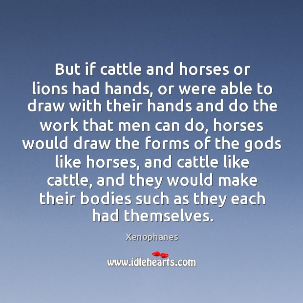 But if cattle and horses or lions had hands Image