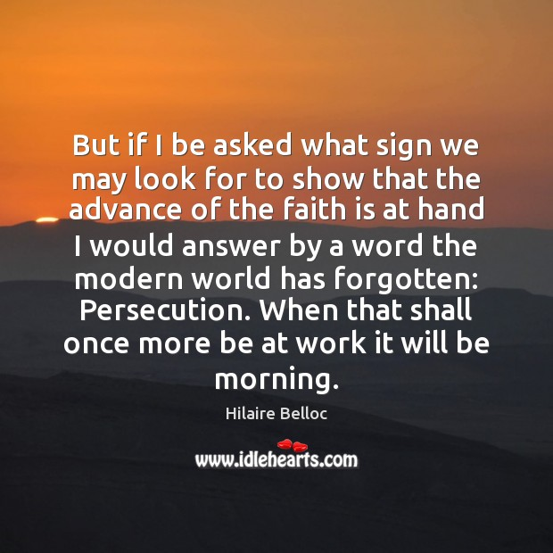 But if I be asked what sign we may look for to Hilaire Belloc Picture Quote