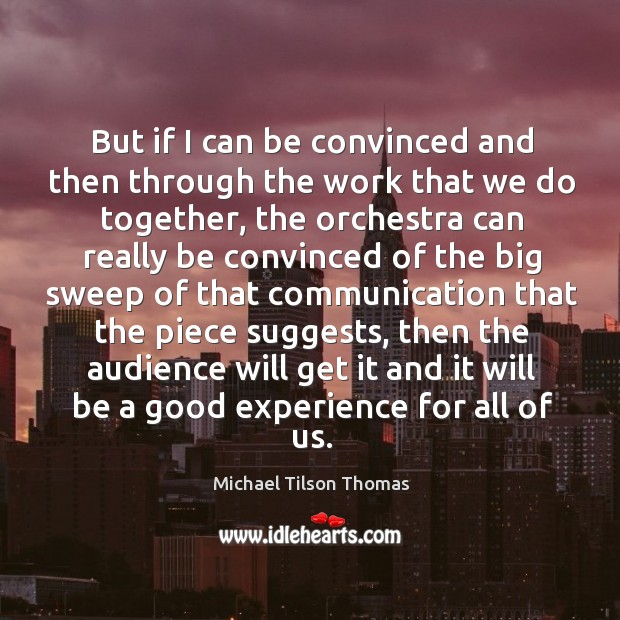 But if I can be convinced and then through the work that we do together, the orchestra can Image