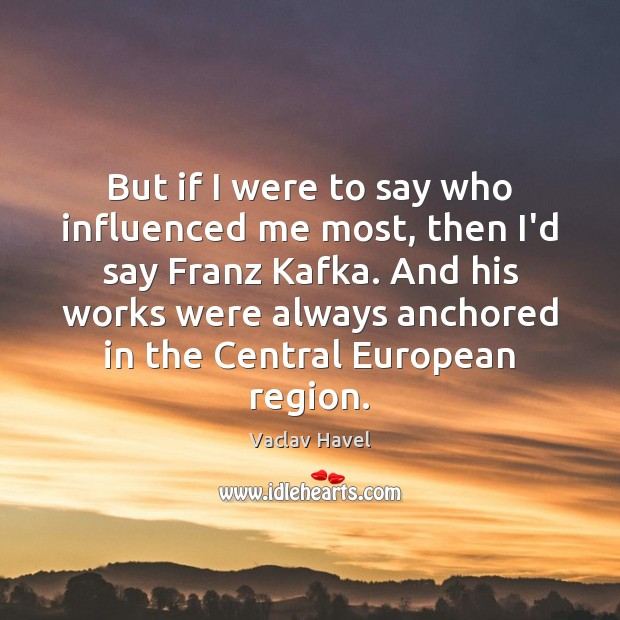 But if I were to say who influenced me most, then I'd Image