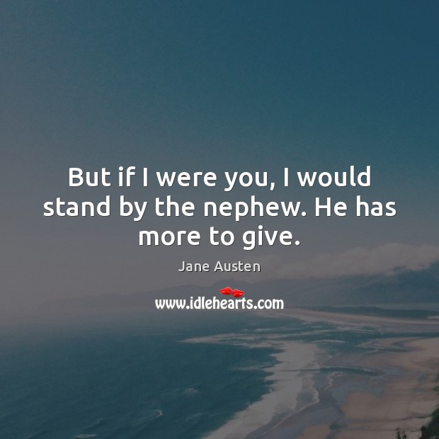 But if I were you, I would stand by the nephew. He has more to give. Image