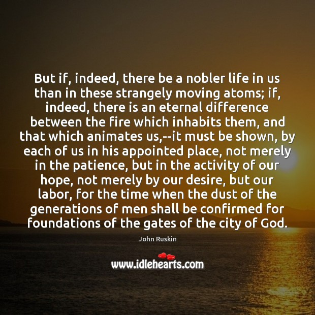But if, indeed, there be a nobler life in us than in Image