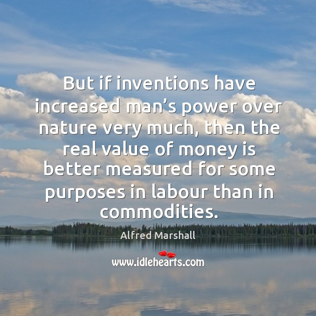 But if inventions have increased man's power over nature very much Image