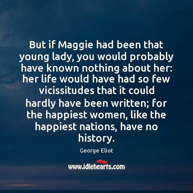 But if Maggie had been that young lady, you would probably have Image