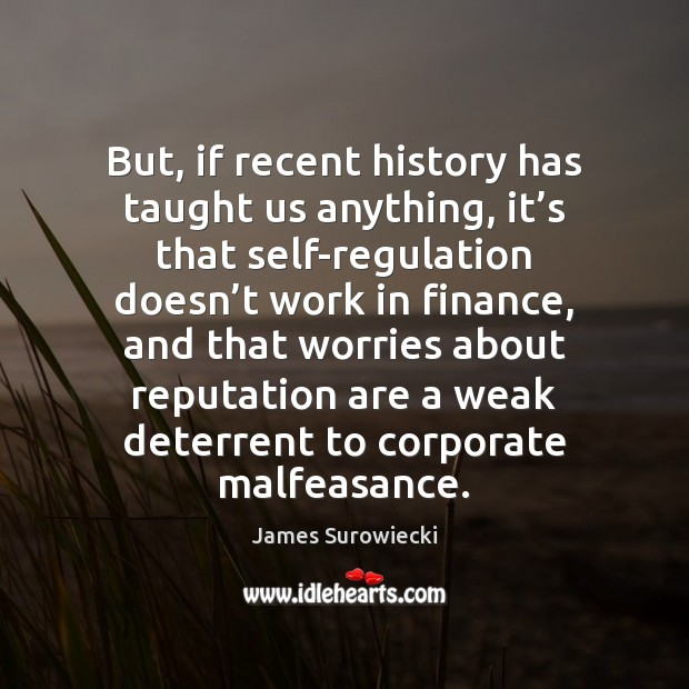 But, if recent history has taught us anything, it's that self-regulation Finance Quotes Image