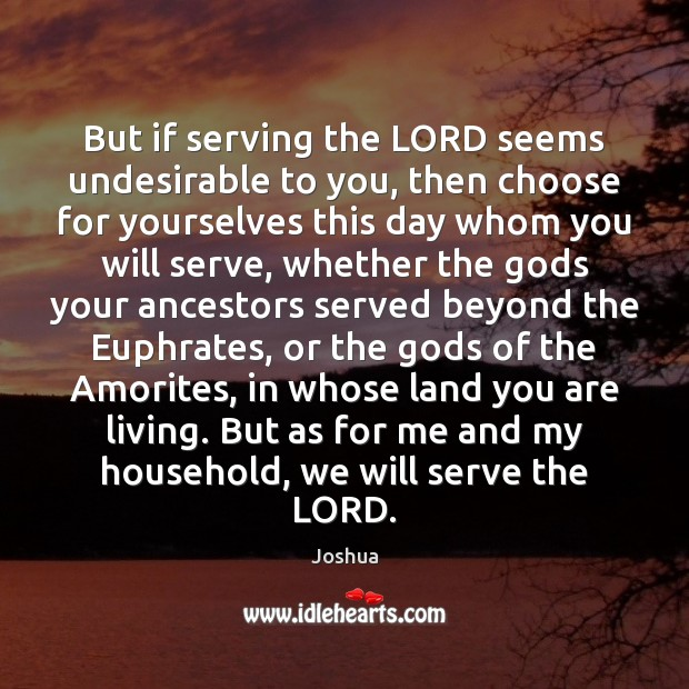 But if serving the LORD seems undesirable to you, then choose for Image