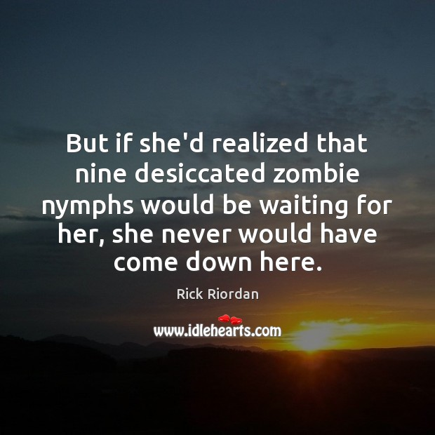 But if she'd realized that nine desiccated zombie nymphs would be waiting Image