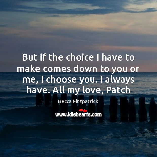 But if the choice I have to make comes down to you Image