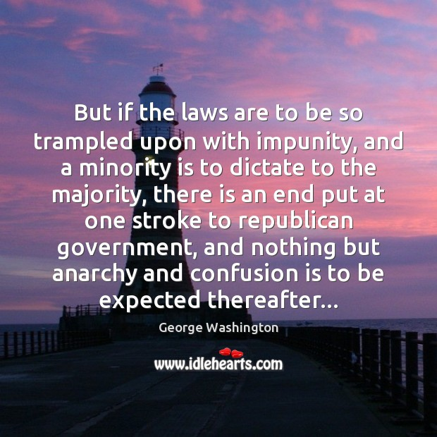 But if the laws are to be so trampled upon with impunity, Image