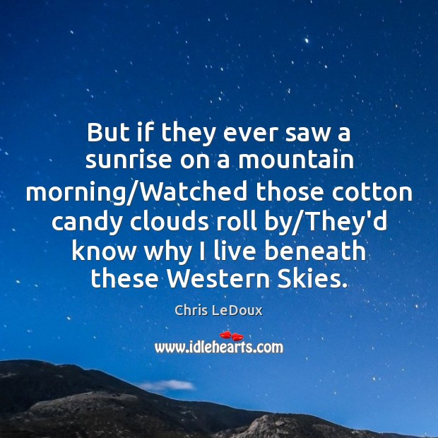 But if they ever saw a sunrise on a mountain morning/Watched Image