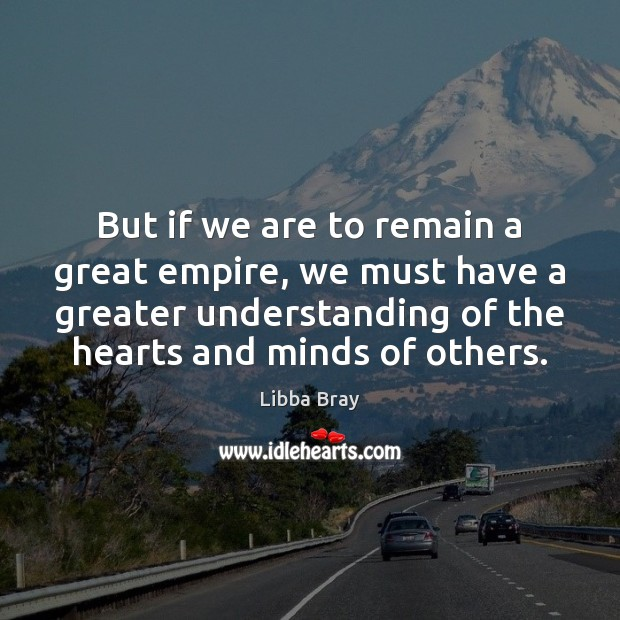 But if we are to remain a great empire, we must have Libba Bray Picture Quote