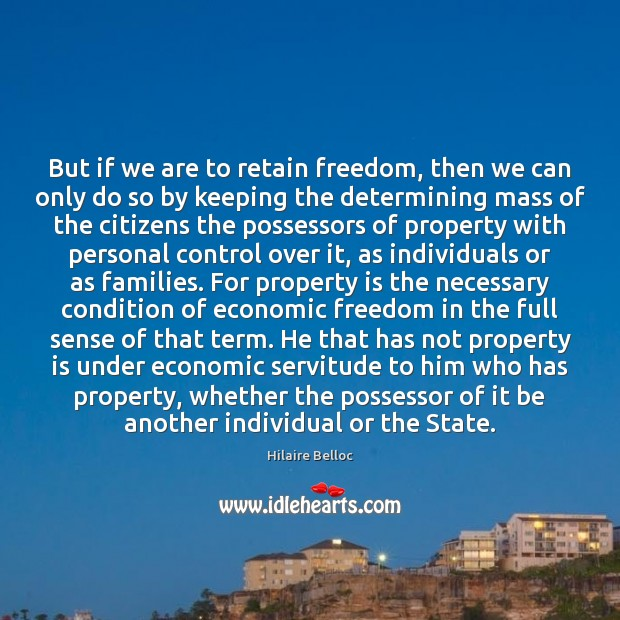 But if we are to retain freedom, then we can only do Hilaire Belloc Picture Quote