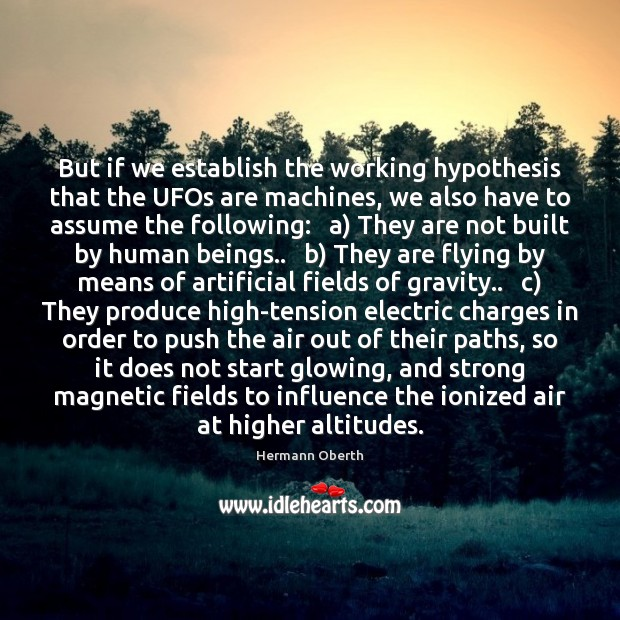 But if we establish the working hypothesis that the UFOs are machines, Image