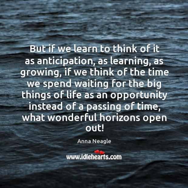 Image, But if we learn to think of it as anticipation, as learning, as growing
