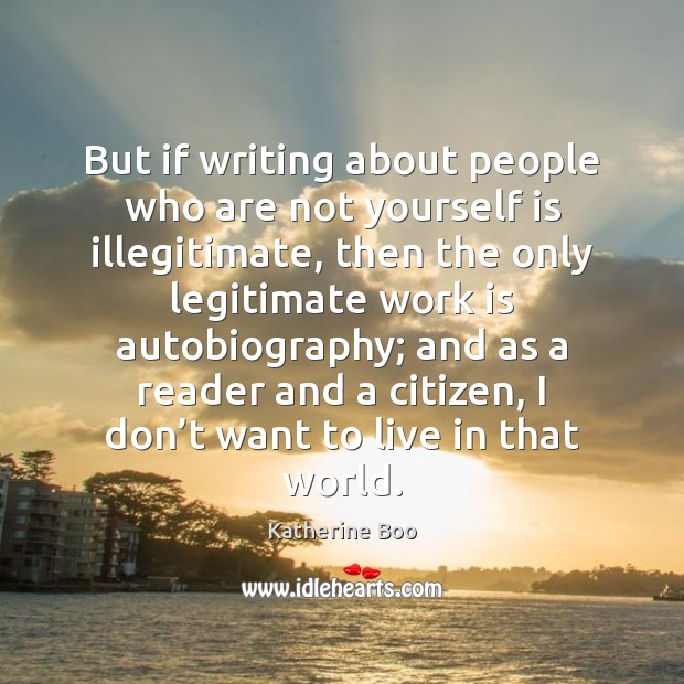 But if writing about people who are not yourself is illegitimate, then Image