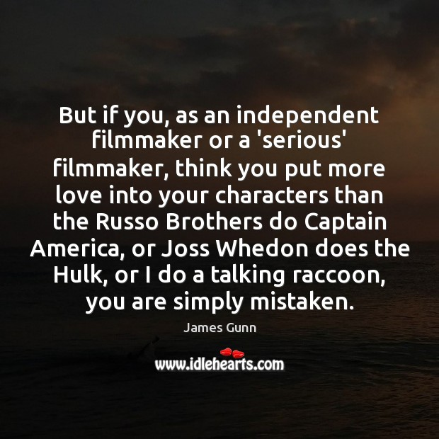 But if you, as an independent filmmaker or a 'serious' filmmaker, think James Gunn Picture Quote