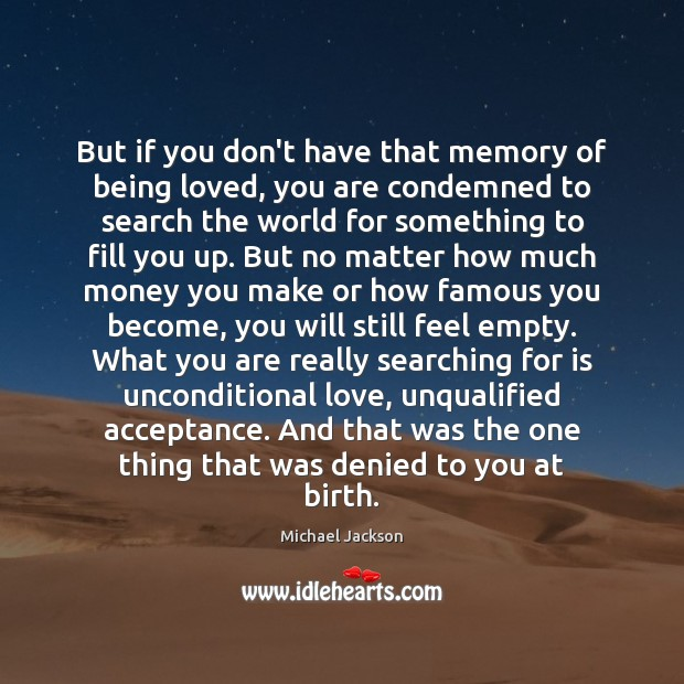 But if you don't have that memory of being loved, you are Unconditional Love Quotes Image