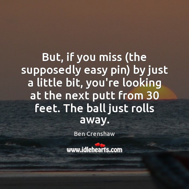 Image, But, if you miss (the supposedly easy pin) by just a little