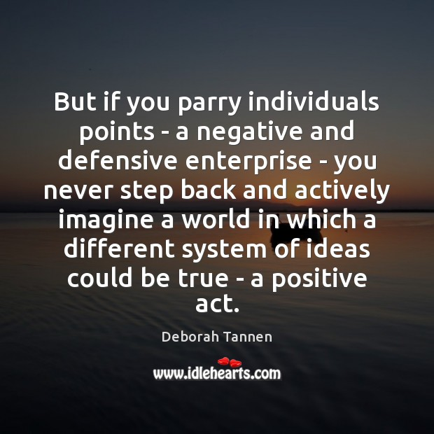 Image, But if you parry individuals points – a negative and defensive enterprise