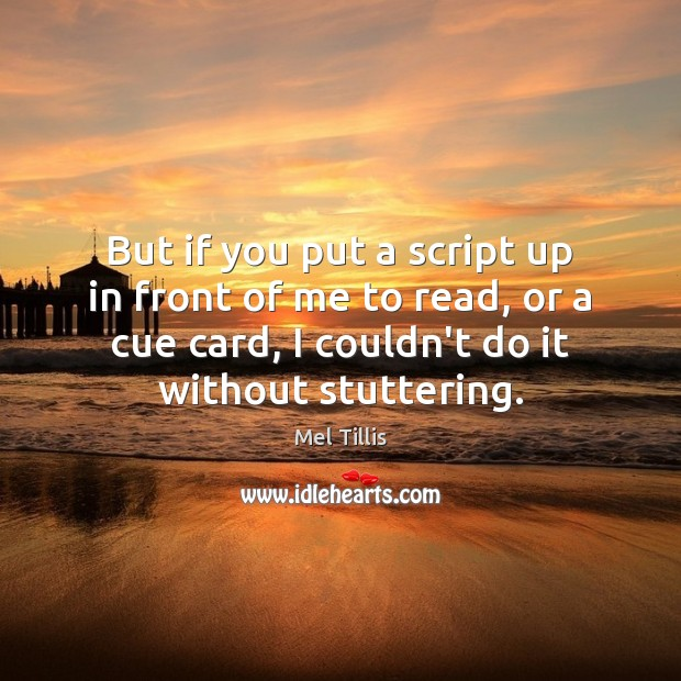 Image, But if you put a script up in front of me to