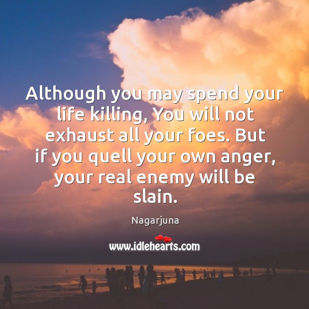 But if you quell your own anger, your real enemy will be slain. Image