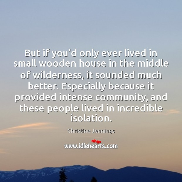 But if you'd only ever lived in small wooden house in the Image