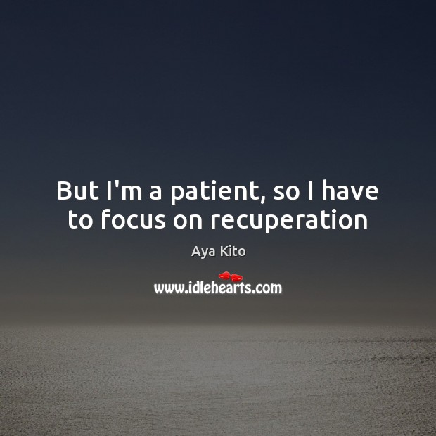 Image, But I'm a patient, so I have to focus on recuperation
