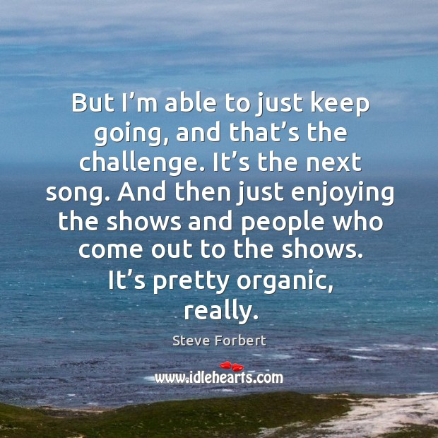 But I'm able to just keep going, and that's the challenge. Image
