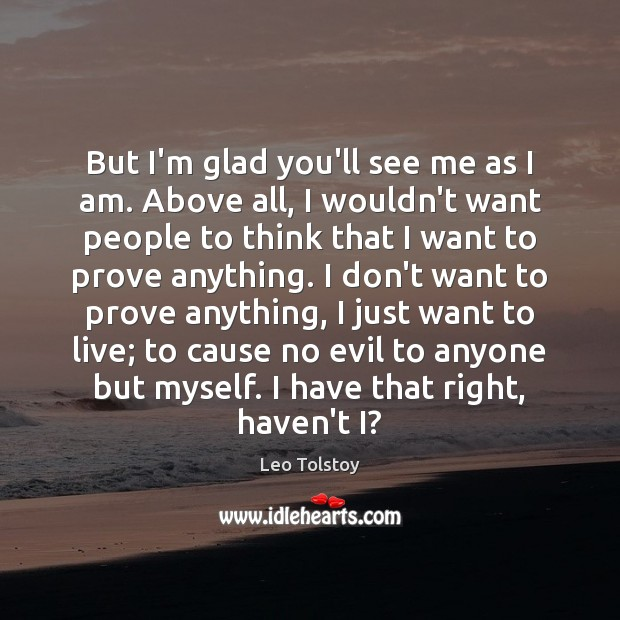 But I'm glad you'll see me as I am. Above all, I Leo Tolstoy Picture Quote