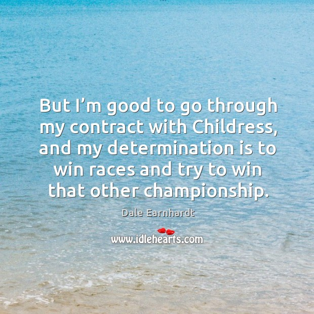 But I'm good to go through my contract with childress Dale Earnhardt Picture Quote