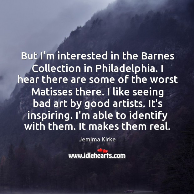 But I'm interested in the Barnes Collection in Philadelphia. I hear there Image
