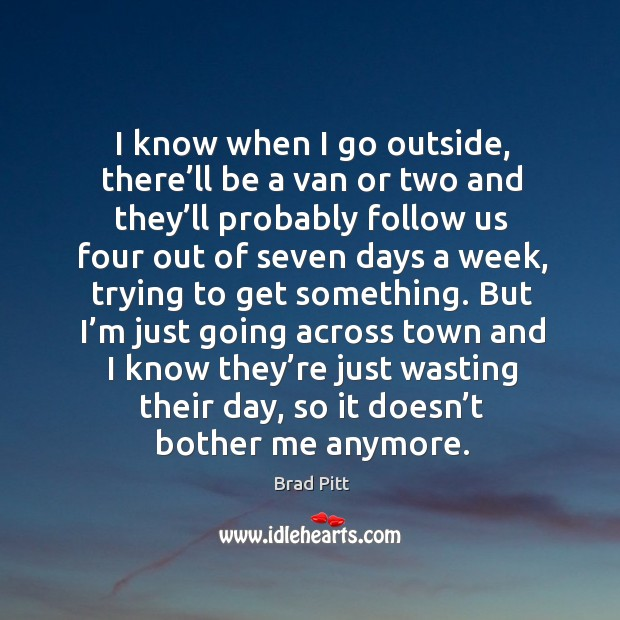 But I'm just going across town and I know they're just wasting their day, so it doesn't bother me anymore. Image