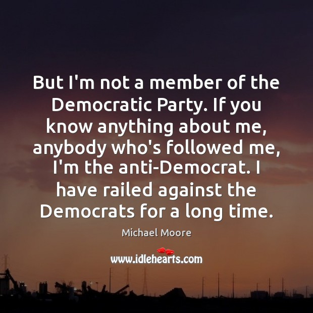 But I'm not a member of the Democratic Party. If you know Image