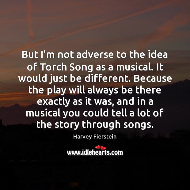 But I'm not adverse to the idea of Torch Song as a Harvey Fierstein Picture Quote