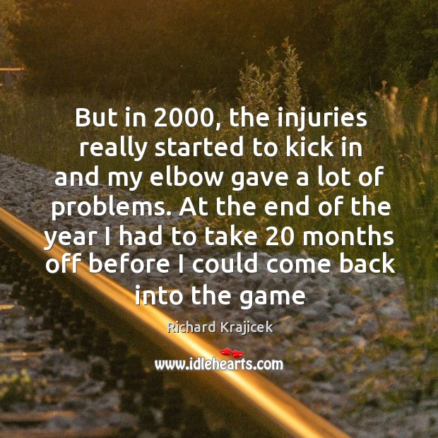 But in 2000, the injuries really started to kick in and my elbow Richard Krajicek Picture Quote