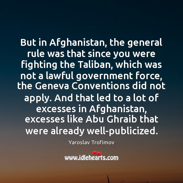 Image, But in Afghanistan, the general rule was that since you were fighting