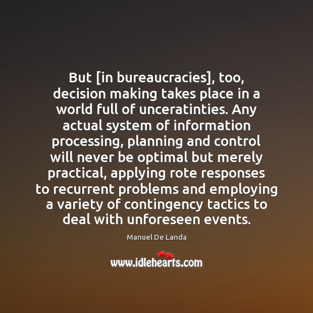 But [in bureaucracies], too, decision making takes place in a world full Image