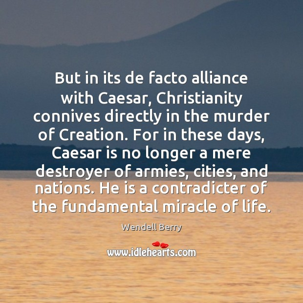 But in its de facto alliance with Caesar, Christianity connives directly in Image